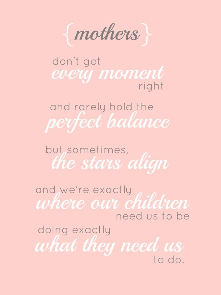 Day Quotes mothers don't get every moment right
