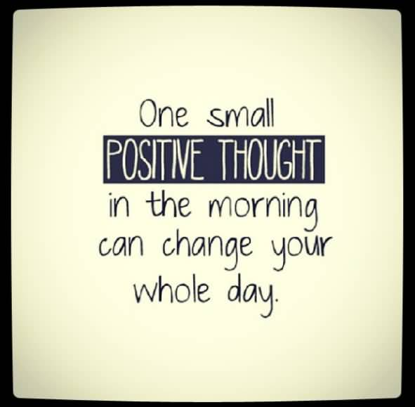 Day Quotes one small positive thought in the morning