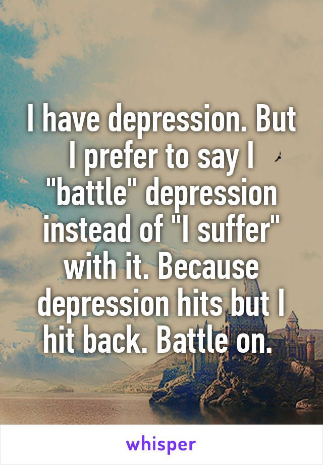 Depression Recovery Quotes i have depression but i prefer to say