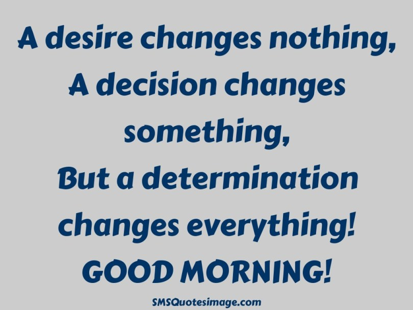 Determination Quotes a desire changes nothing a decision changes