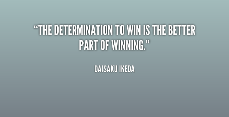 Determination Quotes the determination to win is the better part of winning