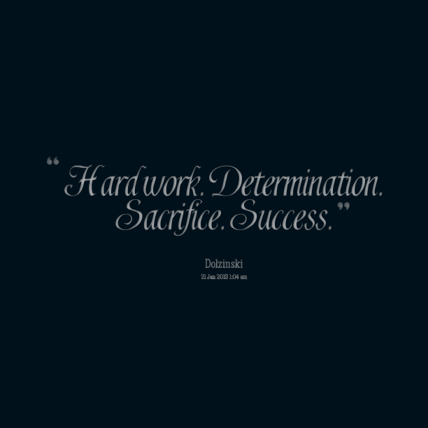 Determination sayings hard work determination sacrifice