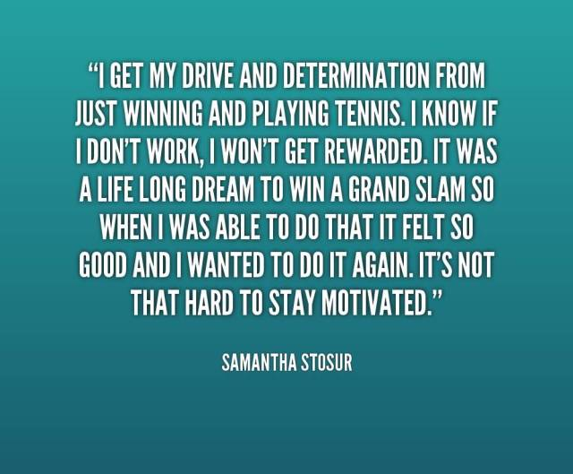 Determination sayings i get my drive and determination from
