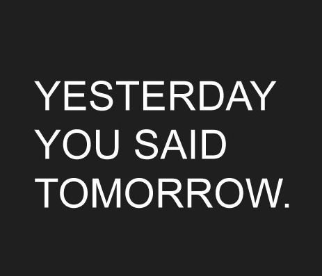 Diet sayings yesterday you said tomorrow