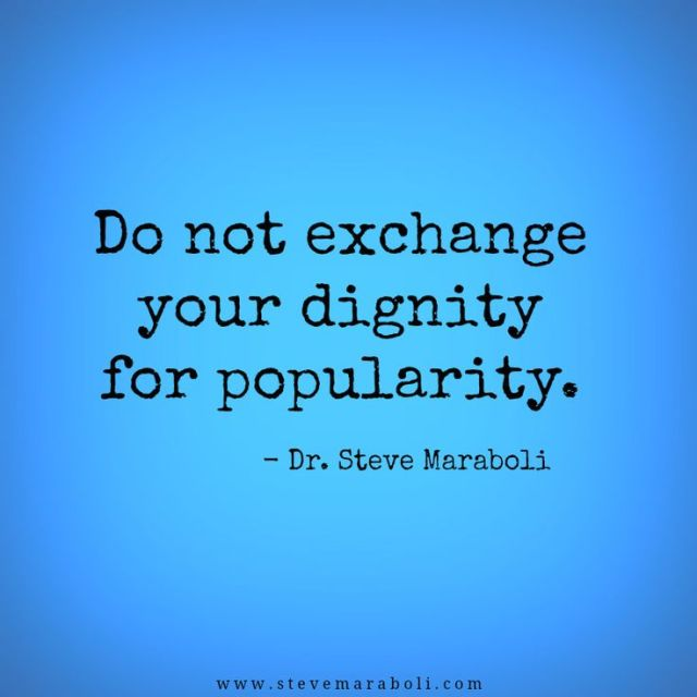 Dignity Quotes do not exchange your dignity for popularity