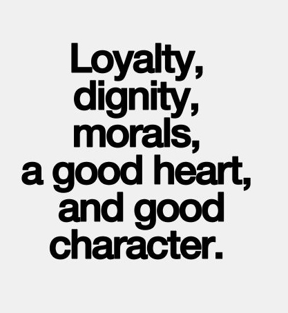 Dignity Quotes loyalty dignity morals a good heart character