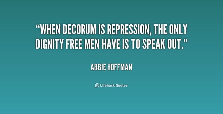 Dignity Quotes when decorum is repression the only dignity free men have is to speak out