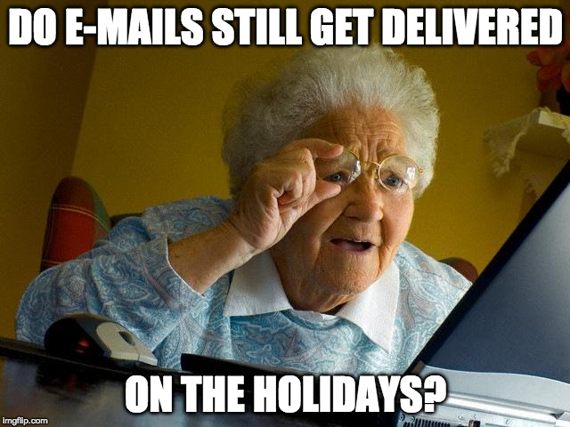 Do E Mails Still Get Delivered On The Holiday Grandma Memes