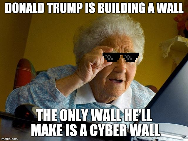 Donald Trump Is Building A Wall The Only Wall Hell Grandma Meme?fit=640%2C480 donald trump is building a wall the only wall he'll grandma meme,