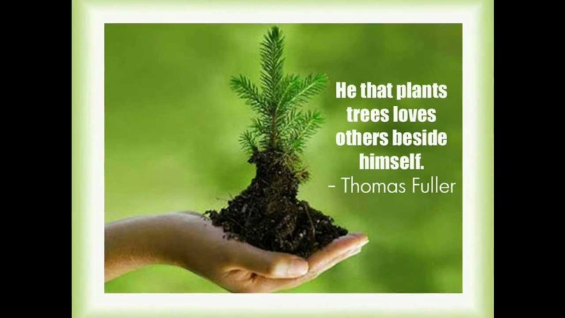 Earth Day Quotes he that plants trees loves others beside