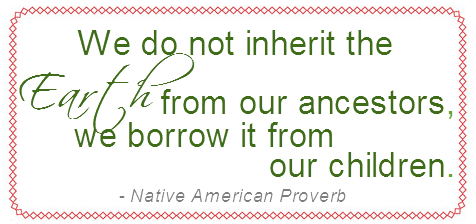 Earth Day Sayings we do not inherit the earth from the ancestors