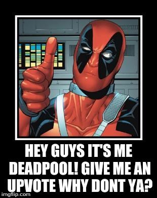 Funny Deadpool Meme Hey Guys It's Me Deadpool! Give Me An Upvote Why