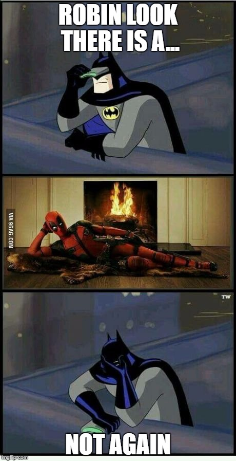 Funny Deadpool Meme Robin Look There Is A Not Again