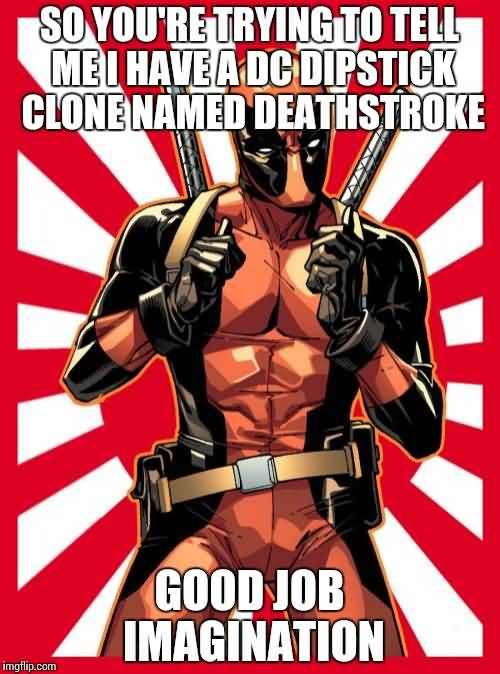 Funny Deadpool Memes So You're Trying To Tell Me I Have A Dc
