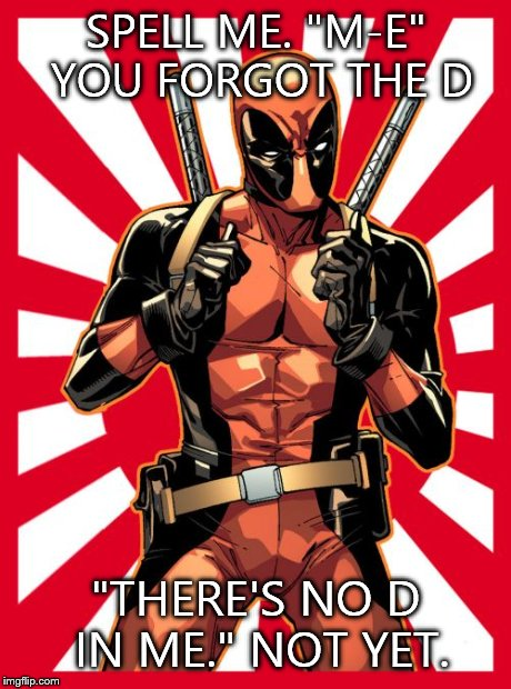 Funny Deadpool Memes Spell Me M E You Forget The D