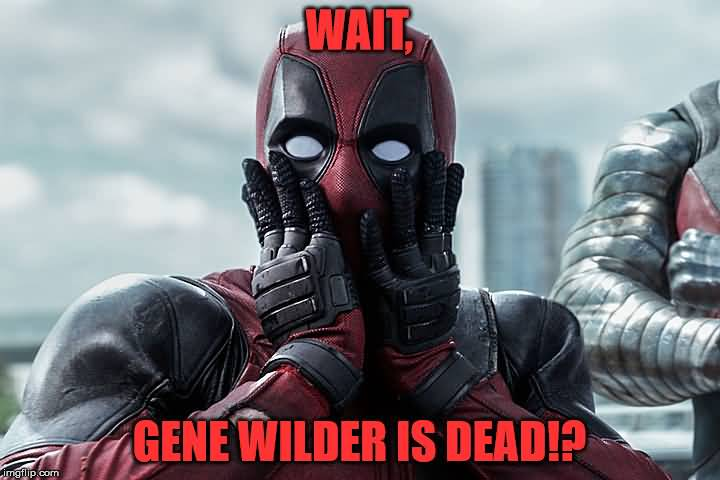 Funny Deadpool Memes Wait Gene Willder Is Dead