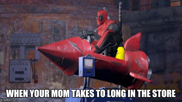 Funny Deadpool Memes When Your Mom Takes To Long In The Store