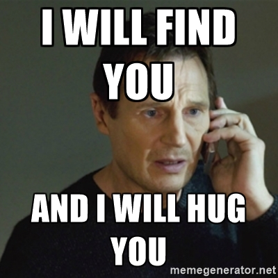 Funny Hug Meme i will find you and i will hug you