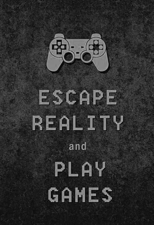 Games Quotes escape reality and play games