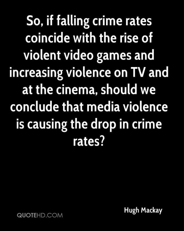 Games Quotes so if falling crime rates coincide with the rise of violent video games and increasing