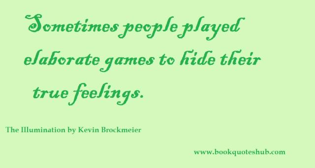 Games Quotes sometimes people played elaborate games to hide their true feelings