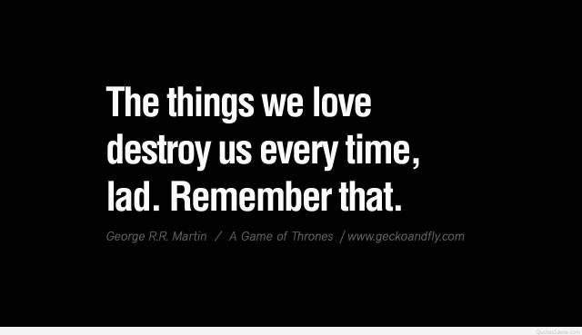 Games Quotes the things we love destroy us every time lad remember that