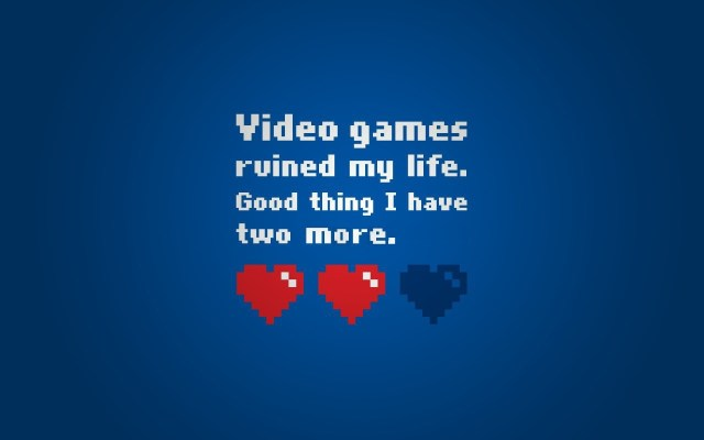 Games Quotes video games rained my life good thing i have two more