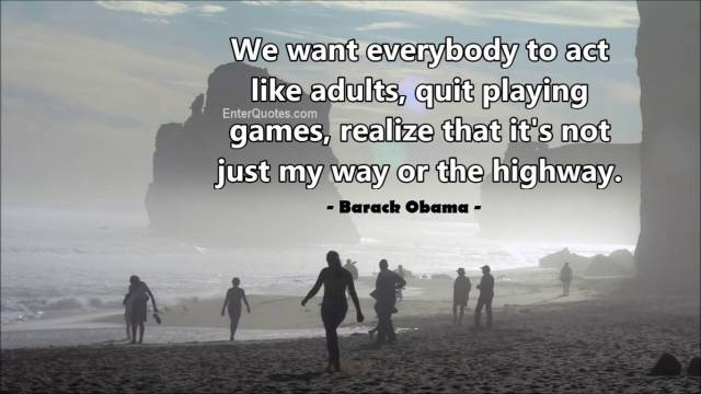 Games Quotes we want everybody to act like adult quits playing games realize that