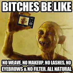 Quotes About Bitches Extraordinary Ghetto Quotes Bitches Be Like No Weave No Makeup  Picsmine