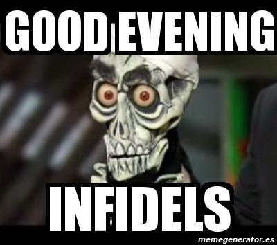 Good Evening Meme good evening infidels