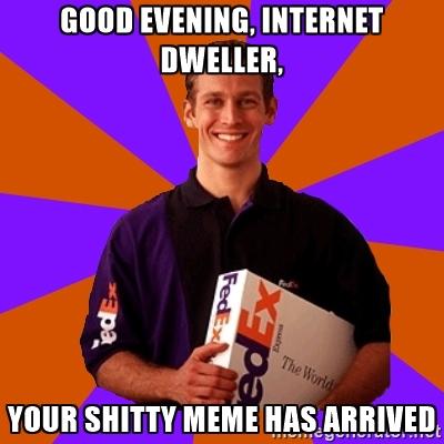 Good Evening Meme good evening internet dweller