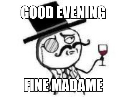 Good Evening Memes good evening fine Madame