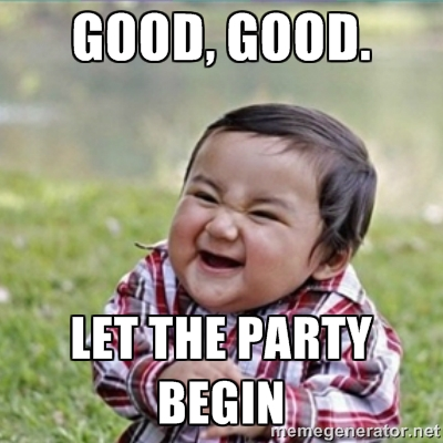Good Good let the party begin Funny Party Meme