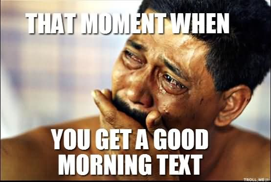 Good Morning Meme that moment when you get a good morning next