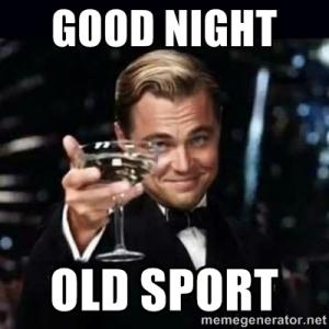 Good night old sport Good Night Meme