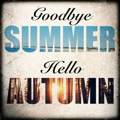 Goodbye Summer Quotes goodbye summer hello autumn....