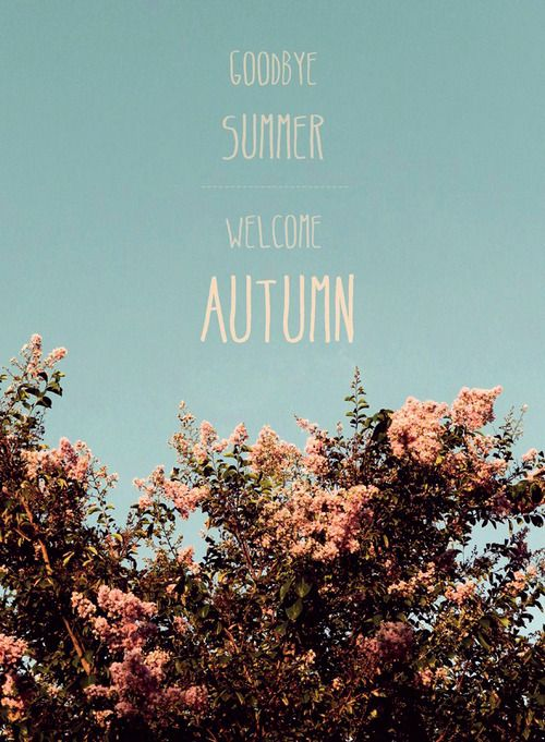 Goodbye Summer Quotes goodbye summer welcome autumn