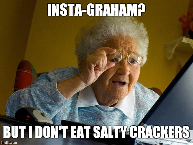 Grandma Internet Memes Insta Graham But I Don't Eat Salty Crackers