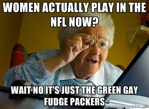 Grandma Meme Women Actually Play In The Nfl Now Wait No It's