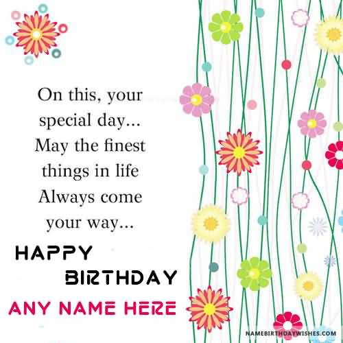 Happy Birthday Quotes on this your special day... may the finest things in life