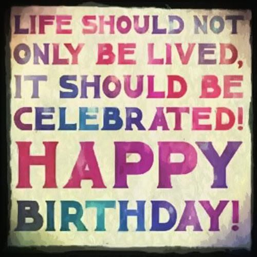 Happy Birthday Sayings life should not only be lived