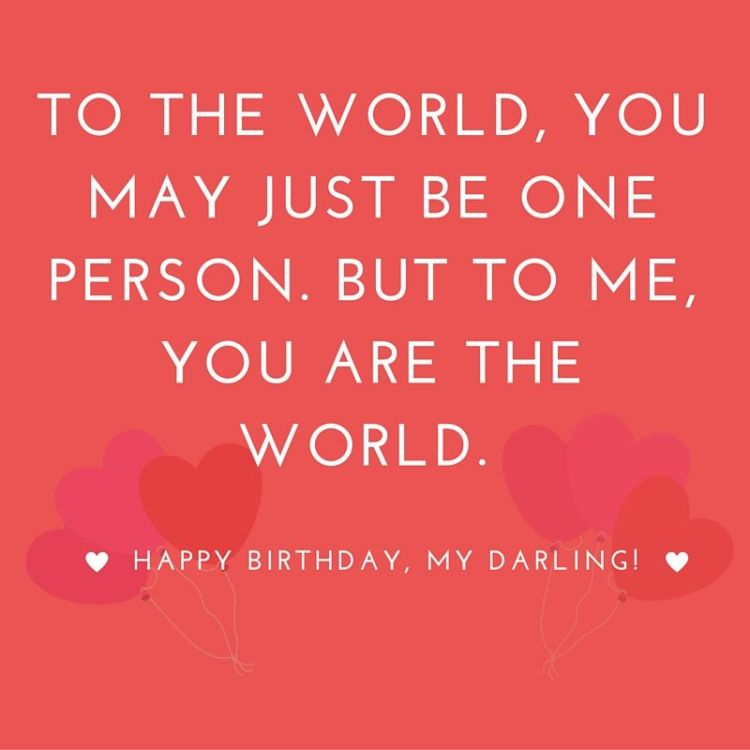 Happy Birthday Sayings to the world you may just be one person but to me you are