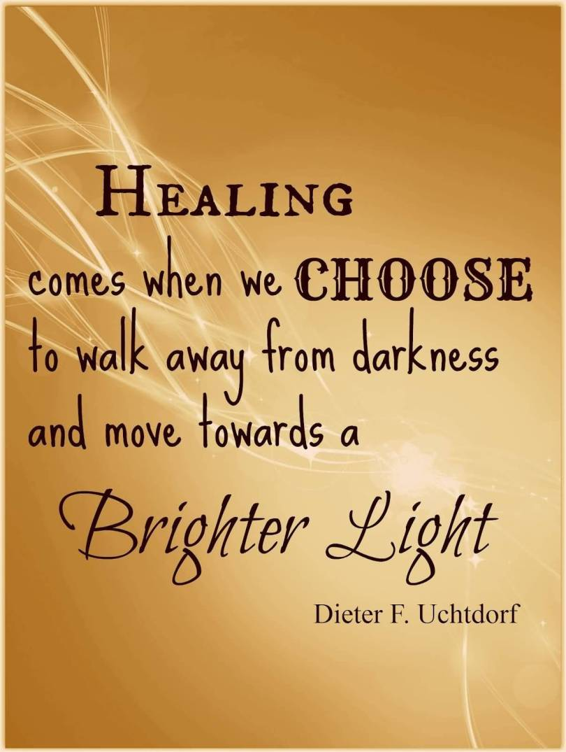 Healing Quotes healing comes when we choose to walk away from darkness and move towards brighter