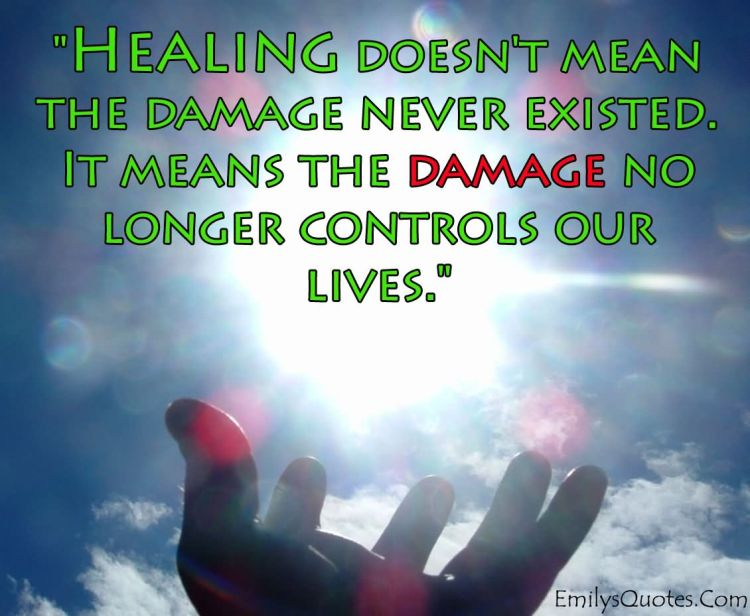 Healing Quotes healing doesn't mean the damage never