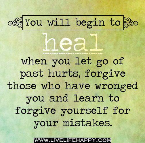 Healing Quotes you will begin to heal when you let go of past hurts forgive those who have