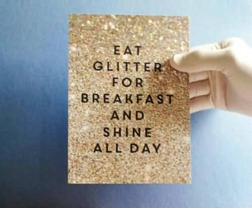 Healing Sayings eat glitter for breakfast and shine all day