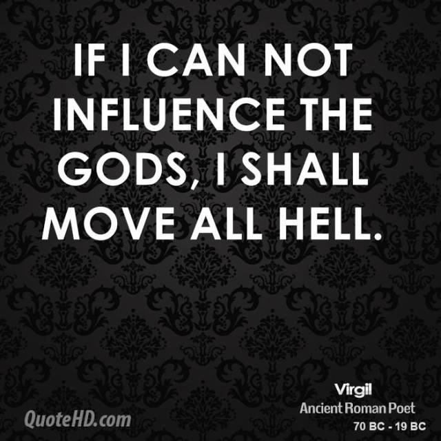 Hell Sayings if i can not influence the gods i shall move all hell
