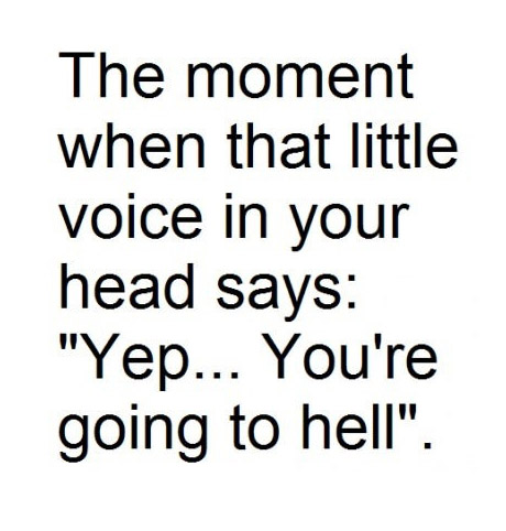 Hell Sayings the moment when that little voice in