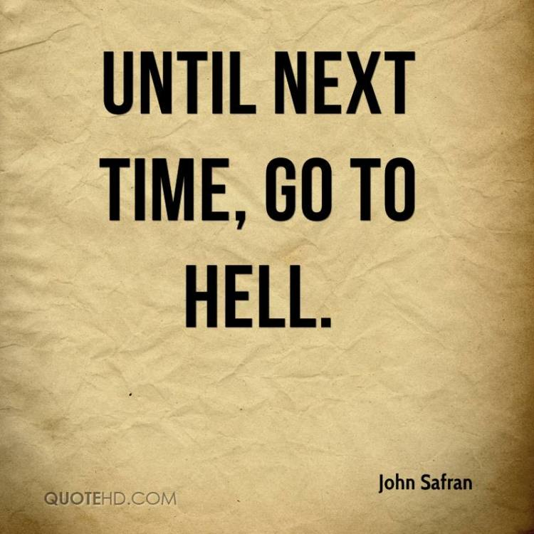Hell Sayings until next time go to hell