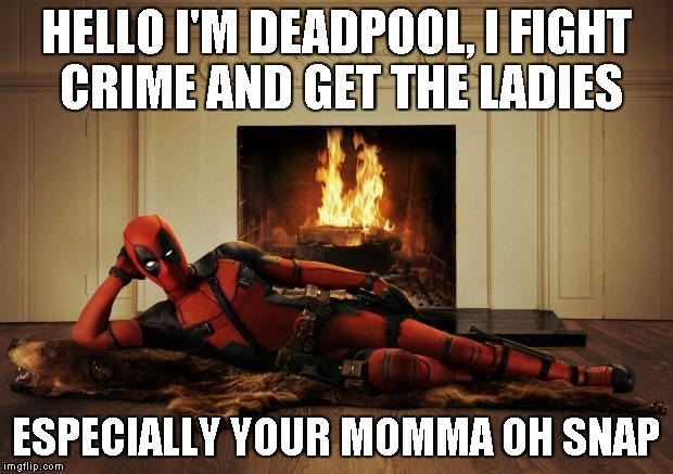 Hello I'm Deadpool, I Fight Crime And Get The Ladies Funny Deadpool